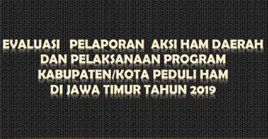 Evaluasi Pelaporan Aksi HaM Daerah Di Jawa Timur Tahun 2019